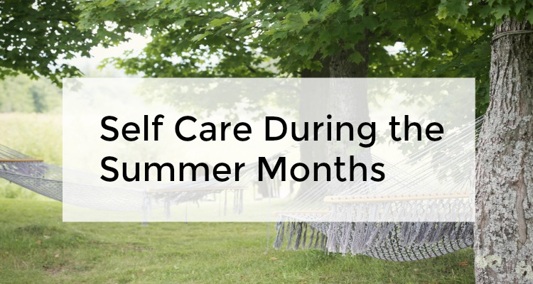 Self Care During the Summer Months