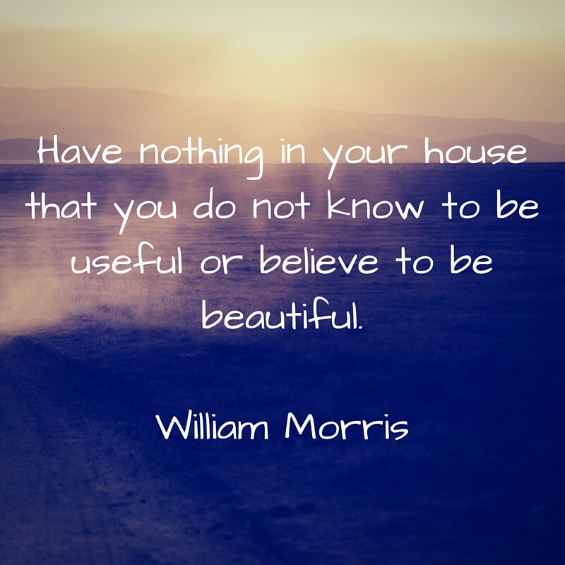 Have Nothing In Your House that you do not know to beuseful or believe to be beautiful. (1)