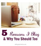 5 Reasons I Blog, and Why You Should Too