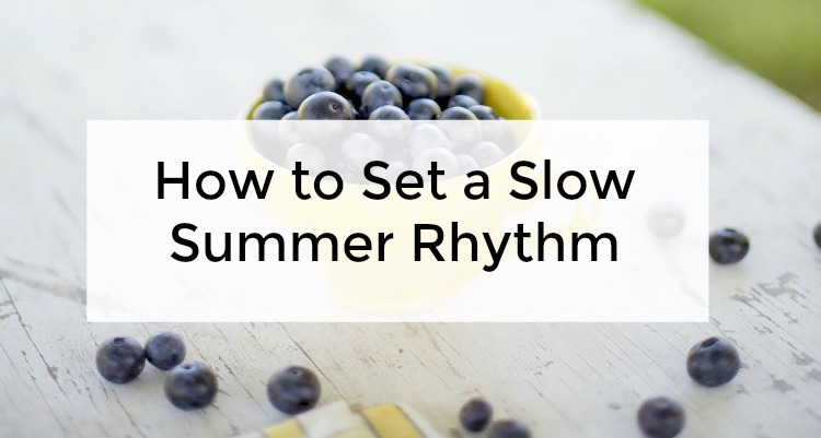 how to set a slow and sane summer rhythm