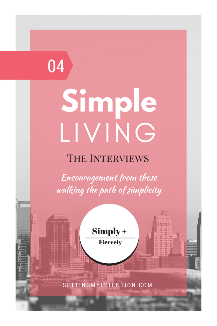 The fourth Simple Living Interview with Jennifer from Simply + Fiercely. Encouragement from those walking the path of simplicity