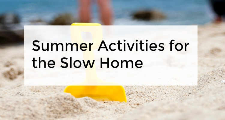 Summer activities for the slow home
