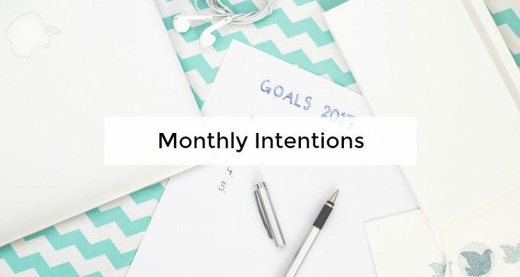 Monthly Intentions, aka Goals