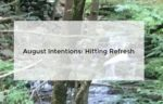 August Intentions: Hitting the Restart Button