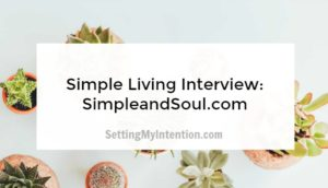 Simple Living Interview 6: Lisa of Simple and Soul