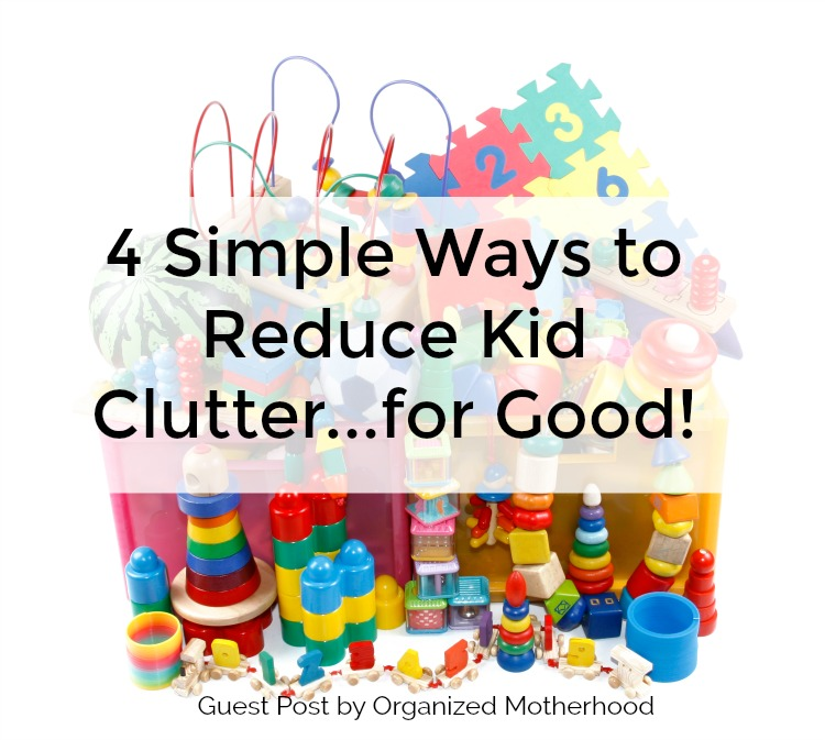 4 Simple Ways to Reduce Kid Clutter
