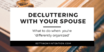"Decluttering with Your Spouse: What to do when you're ""Differently Organized"""