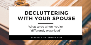 """Decluttering with Your Spouse: What to do when you're """"Differently Organized"""""""