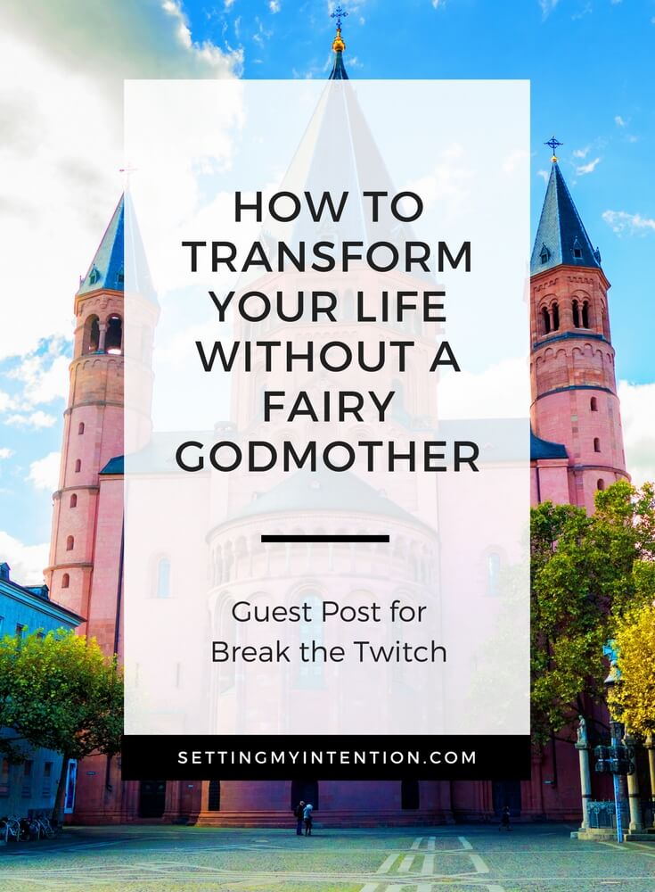 How to transform your life without a fairy godmother