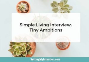 Simple Living Series: Tiny Ambitions