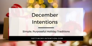 December Intentions: Simple and Purposeful Holiday Ideas