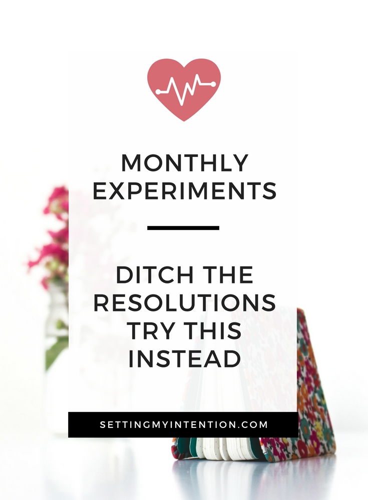 monthly experiments instead of new years resolutions