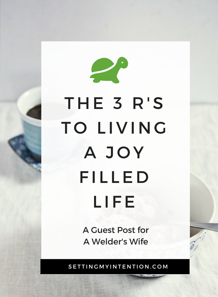The 3 R's of Living a Joy Filled Life