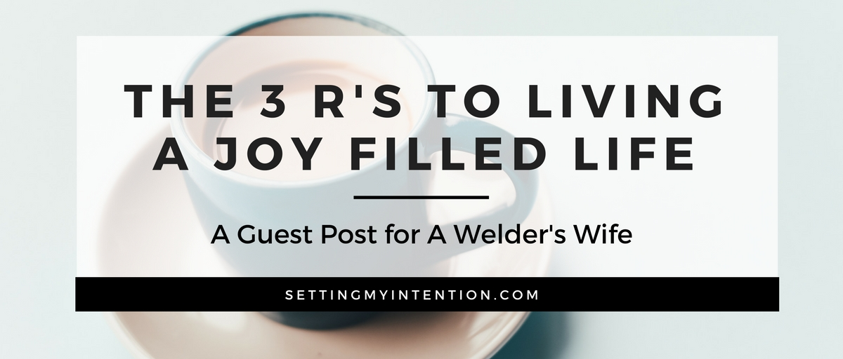 3 rs to living a joy filled life