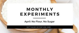 April Experiment: Giving Up Flour and Sugar