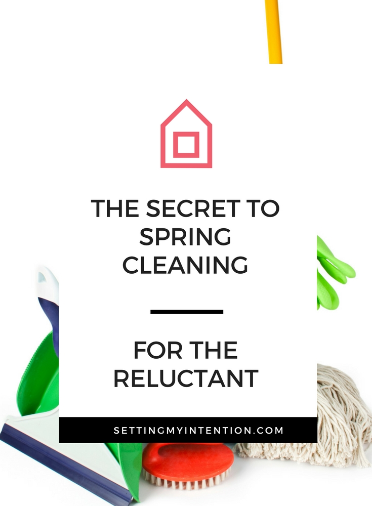 The Secret to Spring Cleaning for the Reluctant Spring Cleaners