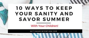 10 Ways to Keep Your Sanity AND Savor Summer!