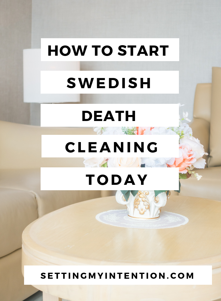 Ideas for how to start Swedish Death Cleaning today.