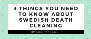 3 Things You Need to Know About Swedish Death Cleaning