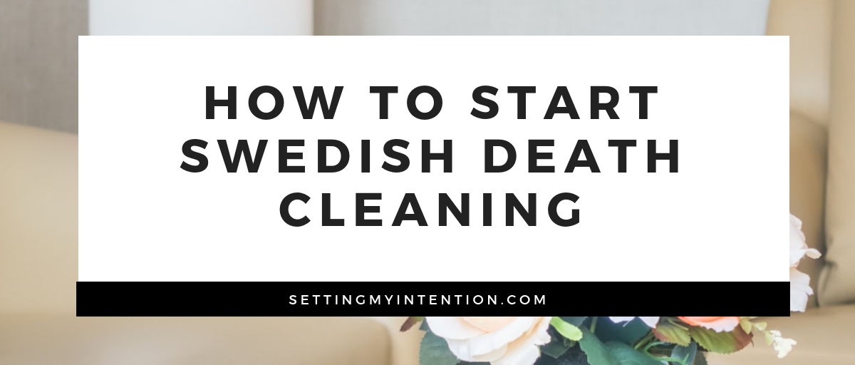 The basic steps to get started with Swedish Death Cleaning today!